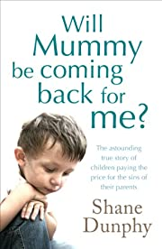 Will Mummy Be Coming Back for Me? by Shane…