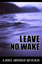 Leave No Wake; A Joel Arnold Quickie by Joel…