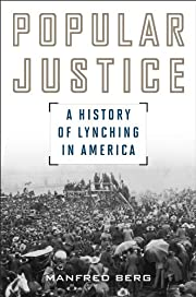Popular Justice: A History of Lynching in…