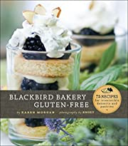 Blackbird Bakery Gluten-Free: 75 Recipes for…