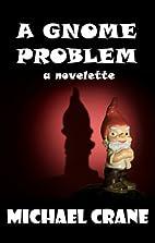 A Gnome Problem (a novelette) by Michael…