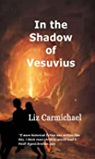 In the Shadow of Vesuvius by Liz Carmichael