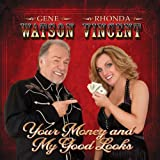 Your Money And My Good Looks [with Gene Watson] (2011)