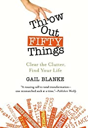 Throw Out Fifty Things: Clear the Clutter,…