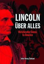 LINCOLN ÜBER ALLES: Dictatorship Comes…