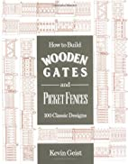 How to Build Wooden Gates and Fences: 100…