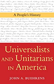 Universalists and Unitarians in America: A…