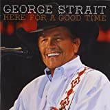 Here for a Good Time (2011) (Album) by George Strait