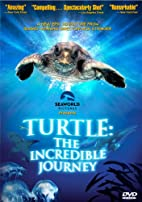 Turtle: The Incredible Journey by Nick…