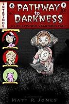 Pathway To Darkness by Matt R. Jones