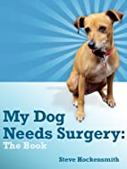 My Dog Needs Surgery: Stories, Essays and a…