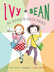 Ivy and Bean No News Is Good News: Book 8 de…
