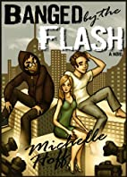 Banged by the Flash by Michelle Hoff