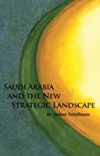 Saudi Arabia and the New Strategic Landscape…