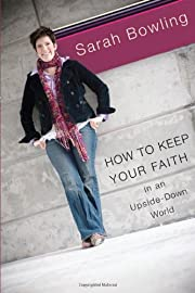 How to Keep Your Faith in an Upside Down…