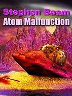 Atom Malfunction (a homebrewed spaceship…