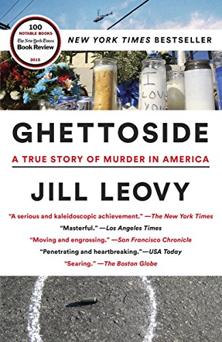 Ghettoside: A True Story of Murder in America - Jill Leovy