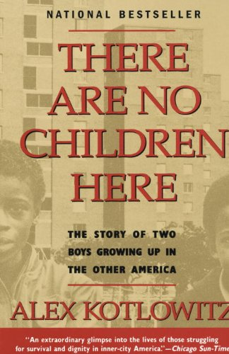 There are No Children Here: The Story of Two Boys Growing Up in the Other America by Alex Kotlowitz