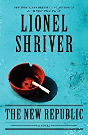The New Republic: A Novel de Lionel Shriver