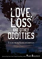 Love, Loss and Other Oddities: Tales from…