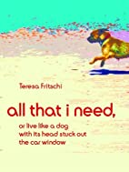 All That I Need: Or, Live Like a Dog With…