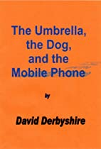 The Umbrella, the Dog, and the Mobile Phone…
