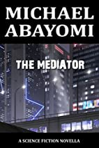 The Mediator by Michael Abayomi
