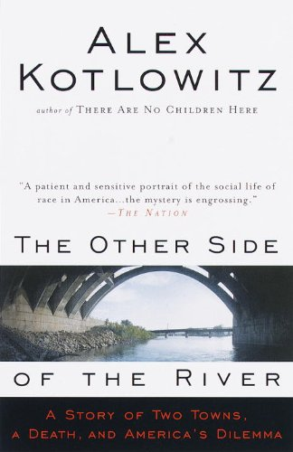 The Other Side of the River: A Story of Two Towns, a Death, and America's Dilemma by Alex Kotlowitz