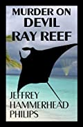 Murder on Devil Ray Reef by Jeffrey Hammerhead Philips