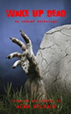 Wake Up Dead - An Undead Anthology by…