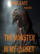 The Monster in my Closet by Carl East