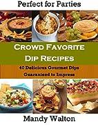 Crowd Favorite Dip Recipes - 40 Delicious…