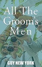 All The Groom's Men: A Pre-wedding Ganbang…