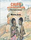 Chipo and the Bird on the Hill: A Tale of Ancient Zimbabwe by Meshack Asare