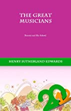 The Great Musicians: Rossini and His School…