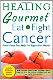 Healing Gourmet: Eat to Fight Cancer (Book) written by John Carlino, Kathy McManus, Simin Liu