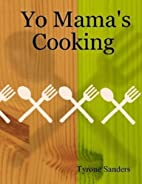 Yo Mama's Cooking by Tyrone Sanders