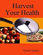 Harvest Your Health by Tyrone Sanders
