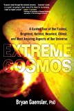 Extreme Cosmos: A Guided Tour of the Fastest, Brightest, Hottest, Heaviest, Oldest, and Most Amazing Aspects of Our Universe by Bryan Gaensler