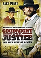 Goodnight for Justice - The Measure of a Man…