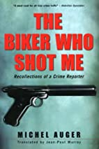 The Biker Who Shot Me: Recollections of a…