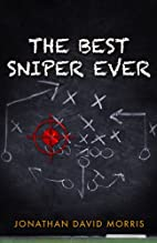 The Best Sniper Ever by Jonathan David…