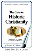 The Case for Historic Christianity by Ed…