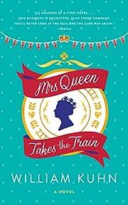 Mrs Queen Takes the Train: A Novel de…