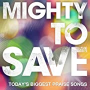 Mighty To Save : today's biggest praise…