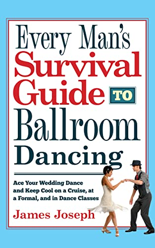 Every Man's Survival Guide to Ballroom Dancing: Ace Your Wedding Dance and Keep Cool on a Cruise, at a Formal, and in Dance Classes
