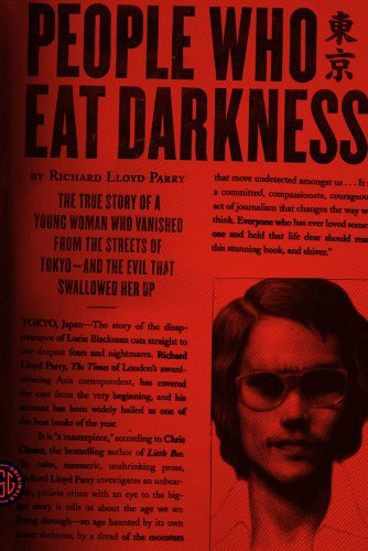 People Who Eat Darkness: The True Story of a Young Woman Who Vanished from the Streets of Tokyo--and the Evil That Swallowed Her Up by Richard Lloyd Parry