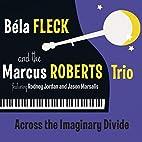 Across The Imaginary Divide by Bela Fleck &…