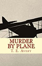 Murder By Plane by T. E. Avery