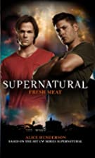 Supernatural: Fresh Meat by Alice Henderson